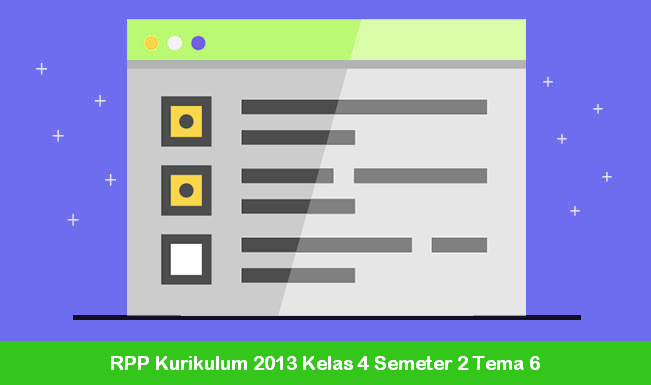 RPP Kurikulum 2013 Kelas 4 Semeter 2 Tema 6