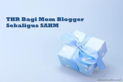 http://www.dekamuslim.com/2017/06/thr-bagi-mom-blogger-sekaligus-sahm.html