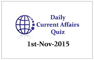Current Affairs Quiz- 1st November- 2015