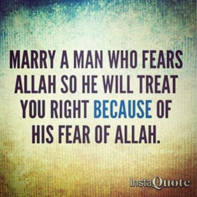 Marry a man who fears Allah so he treat - quotes
