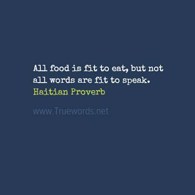 All food is fit to eat, but not all words are fit to speak.