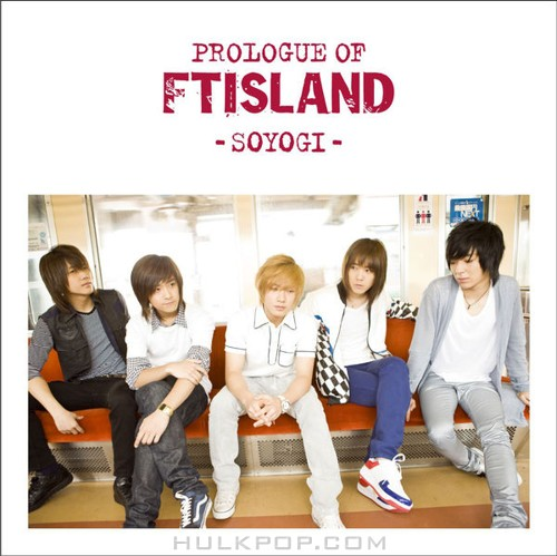 FTISLAND – Prologue of FTIsland -Soyogi-