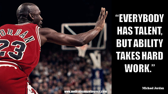 "23 Michael Jordan Inspirational Quotes About Life:""Everybody has talent, but ability takes hard work."" Quote about talent, hard work, success mindset."