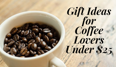 Gift Ideas for Coffee Lovers Under $25