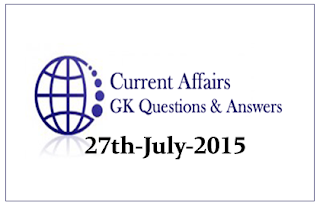 Daily Current Affairs and GK questions Updates- 27th July 2015