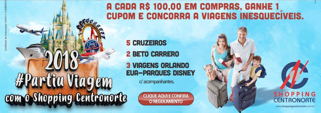 e59e349086e Associação de Logistas do Centronorte Shopping lançou a campanha 2018.  Serão sorteadas 10 viagens para Costa Brasileira  Beto Carreiro e Disney