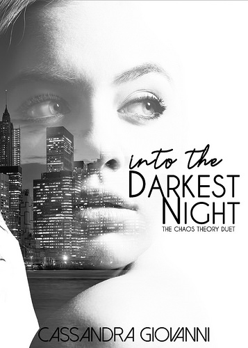 #CoverReveal ~  Into the Darkest Night (The Chaos Theory Duet) by Cassandra Giovanni ~ #ComingSoon #Giveaway @cgiovanniauthor @lolasblogtours