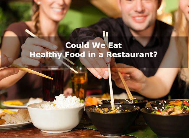 Could We Eat Healthy Food in a Restaurant - www.healthyinfo.org