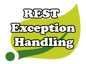 Exception Handling for REST with Spring using ExceptionHandler and ControllerAdvice Annotation