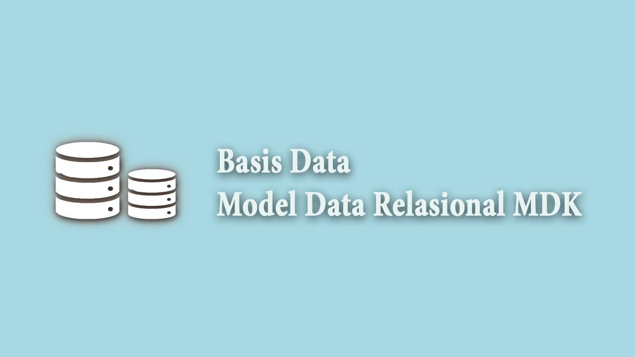 Basis Data Model Data Relasional MDK