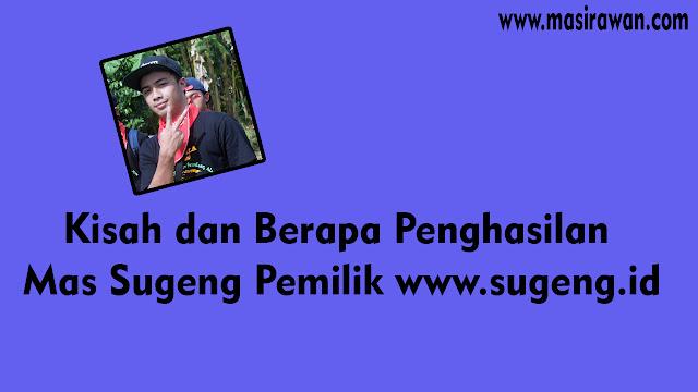 Kisah dan Berapa Penghasilan Mas Sugeng Pemilik www.sugeng.id