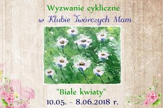 https://klub-tworczych-mam.blogspot.com/2018/05/wyzwanie-cykliczne-biae-kwiaty.html