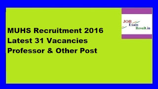 MUHS Recruitment 2016 Latest 31 Vacancies Professor & Other Post