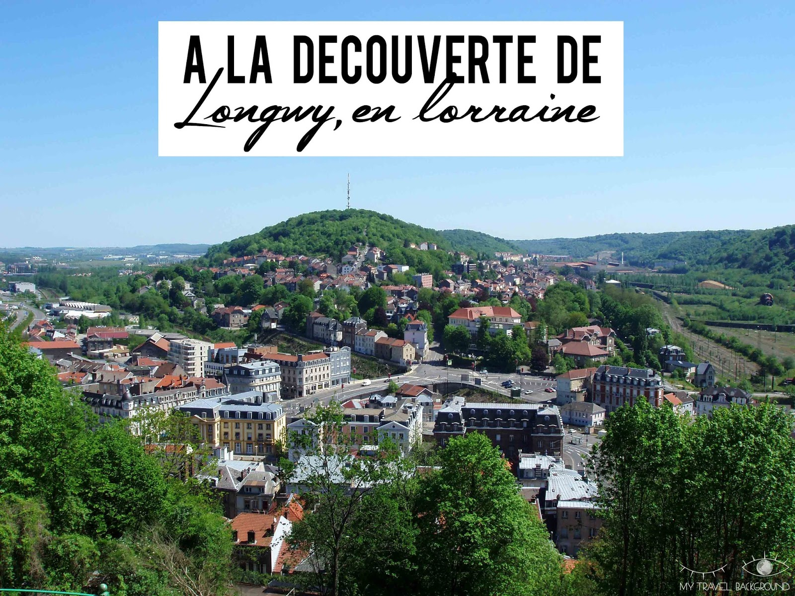 My Travel Background : A la découverte de Longwy, ville-étape du Tour de France 2017