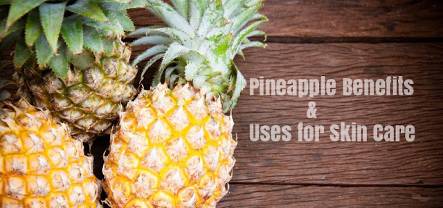 Pineapple Benefits and Uses for Skin Care