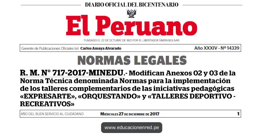 R. M. N° 717-2017-MINEDU - Modifican Anexos 02 y 03 de la Norma Técnica denominada Normas para la implementación de los talleres complementarios de las iniciativas pedagógicas «EXPRESARTE», «ORQUESTANDO» y «TALLERES DEPORTIVO - RECREATIVOS» www.minedu.gob.pe