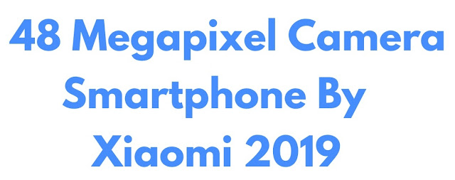 48MP Camera Smartphone By Xiaomi 2019