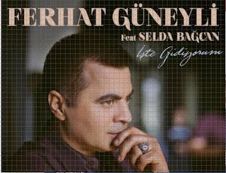 Ferhat Güneyli-Selda Bağcan İşte Gidiyorum Şarkı Sözleri