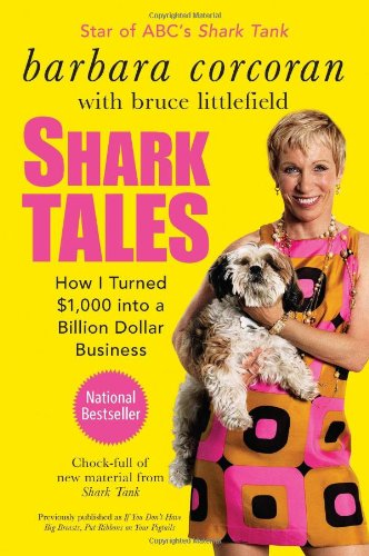 """alt=""""Shark Tales: How I Turned $1,000 into a Billion Dollar Business By Barbara Corcoran with Bruce Littlefield"""""""