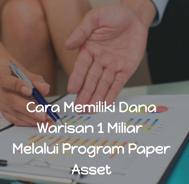 Bagaimana Cara Memiliki Dana Warisan 1 Miliar Dengan Cicilan 830 Ribuan Per Bulan Melalui Program Paper Asset?