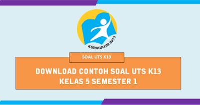 Contoh Soal UTS Kelas 5 K13 Semester 1 tahun 2019/2020