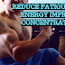 Reduce Fatigue Gain Energy Improve Concentration
