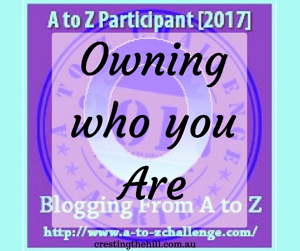 The A-Z Challenge ~ Why Midlife's Fabulous ~ Owning Who You Are