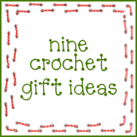 9 Crochet Gift Ideas