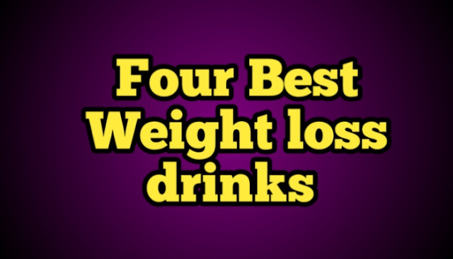 Four Best  Weight loss drinks