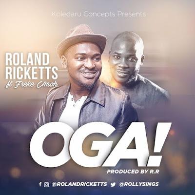 Music: Oga – Roland Ricketts Ft. Freke Umoh