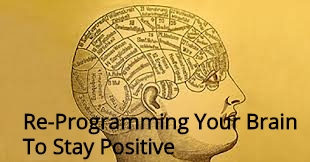 Re-Programming Your Brain To Stay Positive
