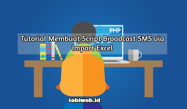 Tutorial Membuat Script Broadcast SMS via Import Excel