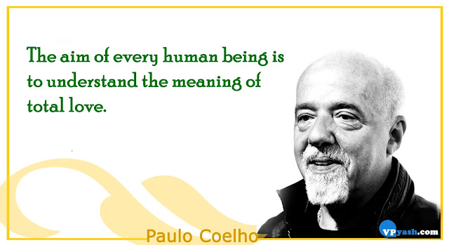The aim of every human being is to understand the meaning of total love Paulo Coelho Inspiring quotes