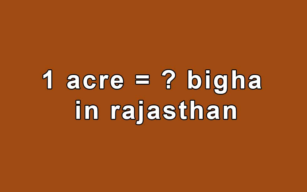 One Acre equal to how many Bigha in Rajasthan by Converter