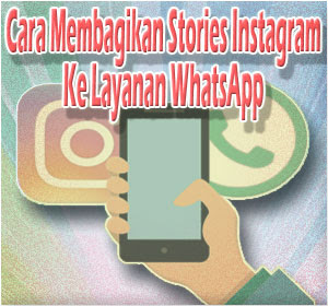 Cara Membagikan Stories Instagram Ke Layanan WhatsApp