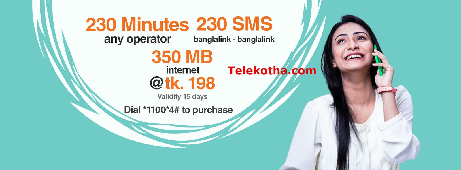 230 minutes (any operator), 350 MB and 230 SMS (banglalink-banglalink) for just Tk. 198. Dial *1100*4#
