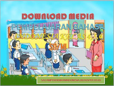 Download Media Pembelajaran Bahasa Indonesia Kelas 4 5 Dan 6 Sd Mi Salam Pendidikan Indonesia