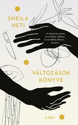 Sheila Heti – Változások könyve megjelent a Libri Könyvkiadó gondozásában, mely a Libri csoport tagja