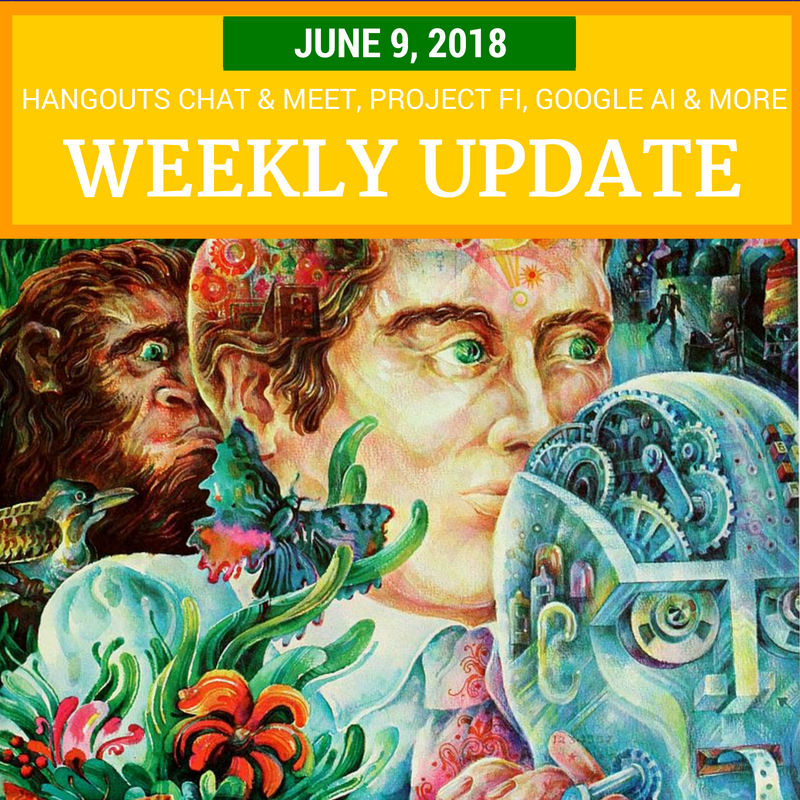 Weekly Update - June 9, 2018: Hangouts, Project Fi, Google AI