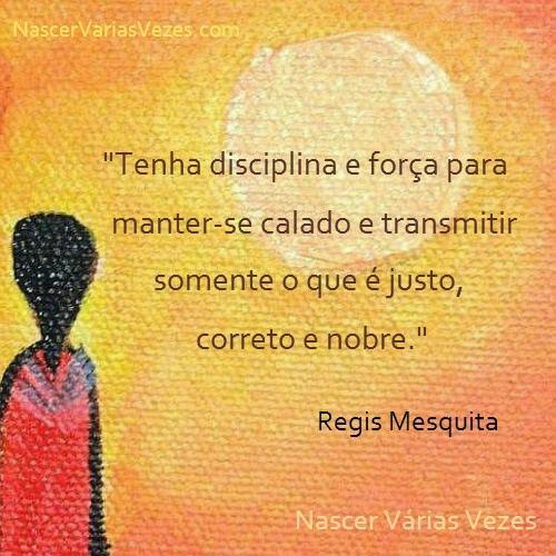 Tenha disciplina e força para manter-se calado. Fale somente o que for justo e correto.