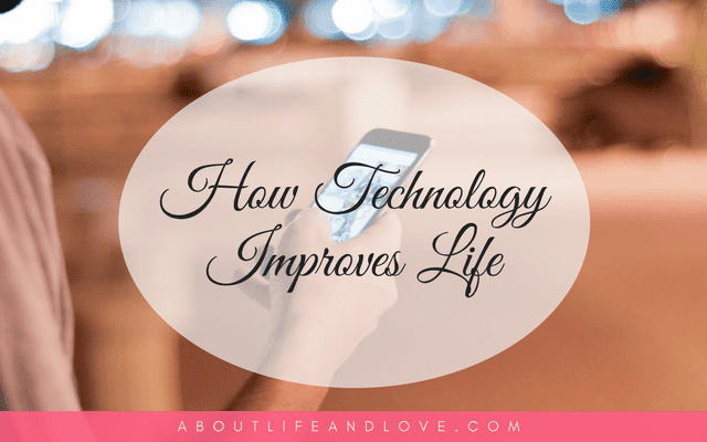 How Technology Improves Life: Everything On Your Radar