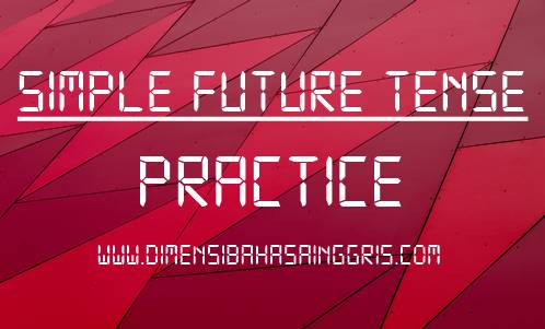 Soal Latihan Simple Future Tense Terbaru dan Paling Efektif