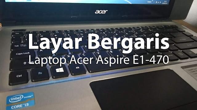 Memperbaiki Laptop Acer E1-470 Layar Bergaris, ternyata bisa di lakukan pake sendal jepit.