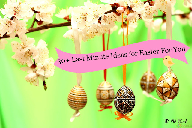 last minute ideas for Easter, Spring, 30+ last minute ideas for Easter for you, family, save money