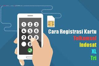 Cara registrasi kartu Telkomsel, Indosat, XL dan Tri