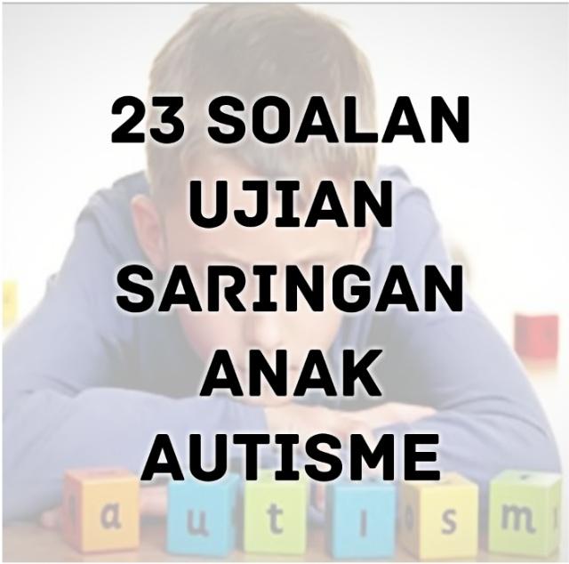 23 Soalan Ujian Saringan Anak Autisme