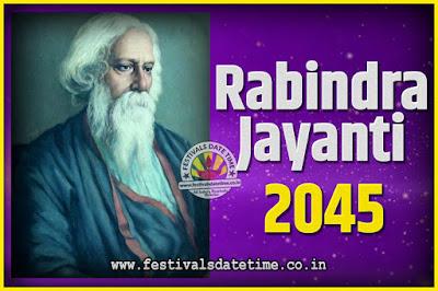 2045 Rabindranath Tagore Jayanti Date and Time, 2045 Rabindra Jayanti Calendar