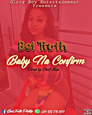 MUSIC:BIO TRUTH - BABY NA CONFIRM