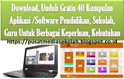 Download, Unduh Gratis 40 Kumpulan Aplikasi /Software Pendidikan, Sekolah, Guru Untuk Berbagai Keperluan, Kebutuhan https://pusatmediasekolah.blogspot.co.id/
