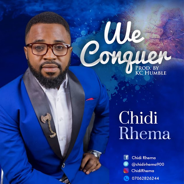 NEW MUSIC: WE CONQUER BY CHIDI RHEMA | TWITTER: @CHIDIRHEMA900,